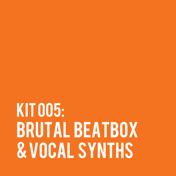 kit 005: BRUTAL beatbox & vocal synths