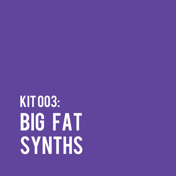 kit 003: BIG FAT SYNTHS