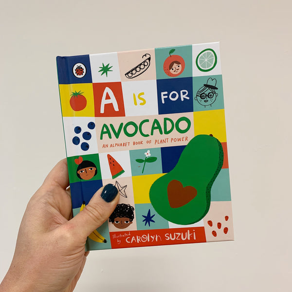 A IS FOR AVOCADO: ALPHABET BOOK OF PLANT POWER