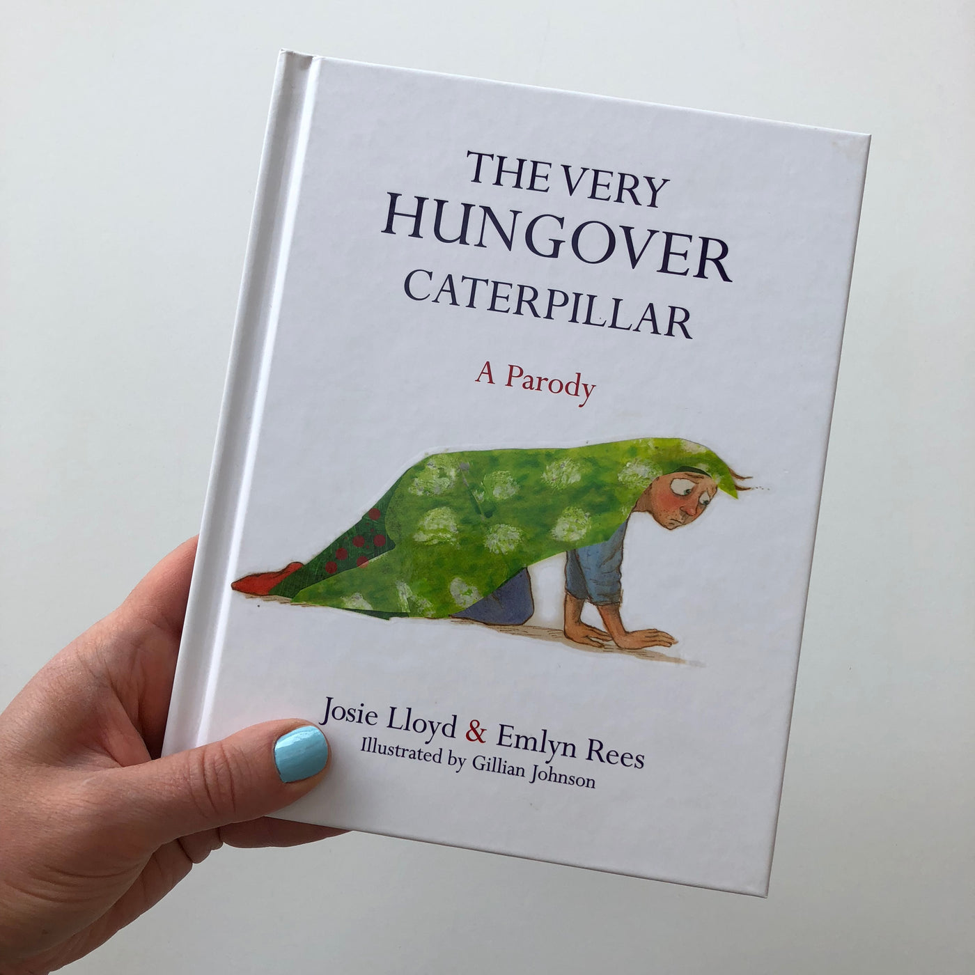 The Very Hungover Caterpillar - Josie Lioyd, Emlyn Rees