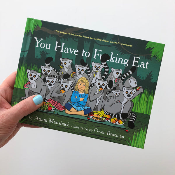 You Have To F**cking Eat - Adam Mansbach, Owen Brozman