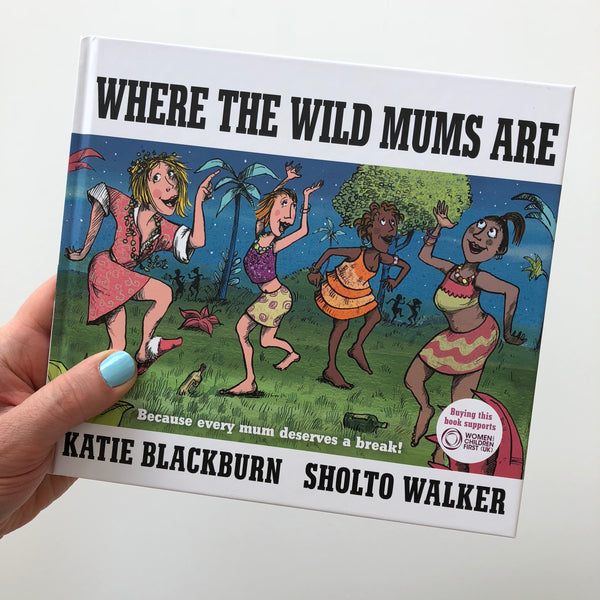 Where The Wild Mums Are - Katie Blackburn & Sholto Walker
