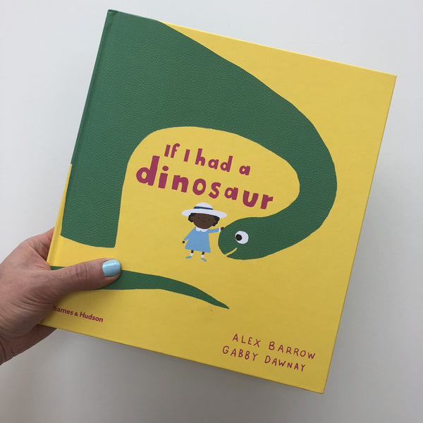 If I Had A Dinosaur - Alex Barrow, Gabby Dawnay