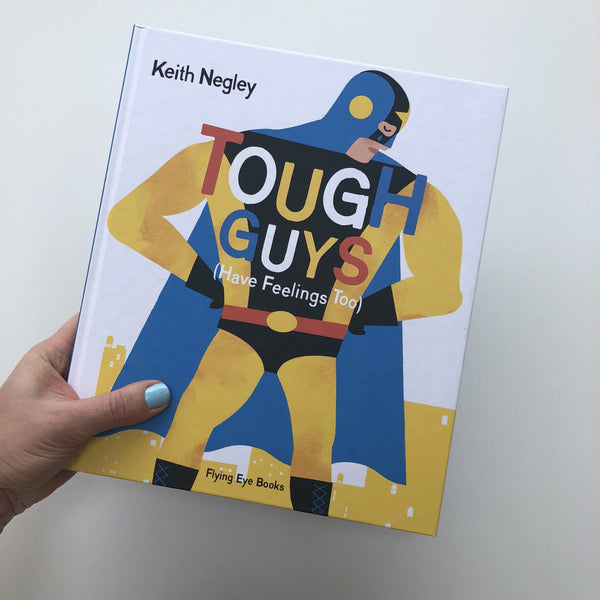 Tough Guys Have Feelings Too - Keith Negley