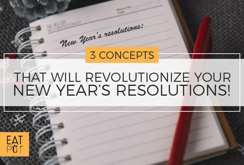 3 Concepts That Will Revolutionize Your New Year's Resolutions!