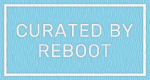 curated by reboot