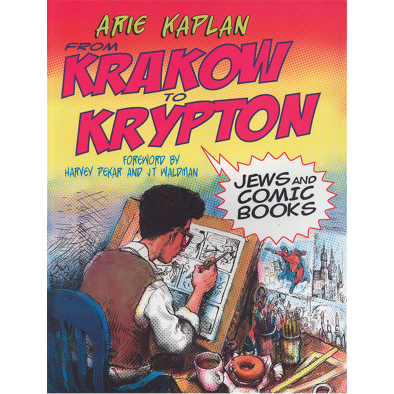 From Krakow to Krypton: Jews and Comic Books by Arie Kaplan - Jewish Gifts, Collectibles and Judaica | Reboot Shop