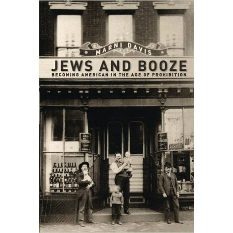 Jews and Booze: Becoming American in the Age of Prohibition by Marni Davis - Jewish Gifts, Collectibles and Judaica | Reboot Shop