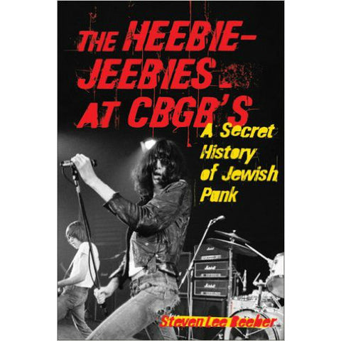 The Heebie-Jeebies at CBGB's: A Secret History of Jewish Punk by Steven Lee Beeber - Jewish Gifts, Collectibles and Judaica | Reboot Shop