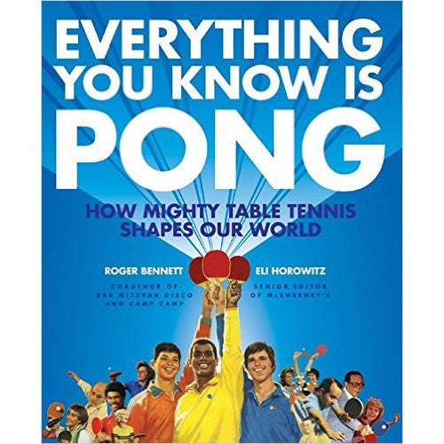 Everything You Know Is Pong: How Mighty Table Tennis Shapes Our World by Roger Bennett and Eli Horowitz - Jewish Gifts, Collectibles and Judaica | Reboot Shop