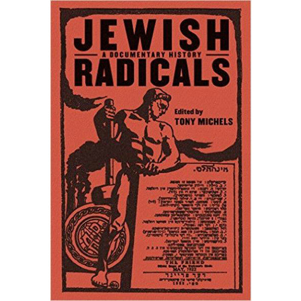 Jewish Radicals: A Documentary Reader by Tony Michels - Jewish Gifts, Collectibles and Judaica | Reboot Shop