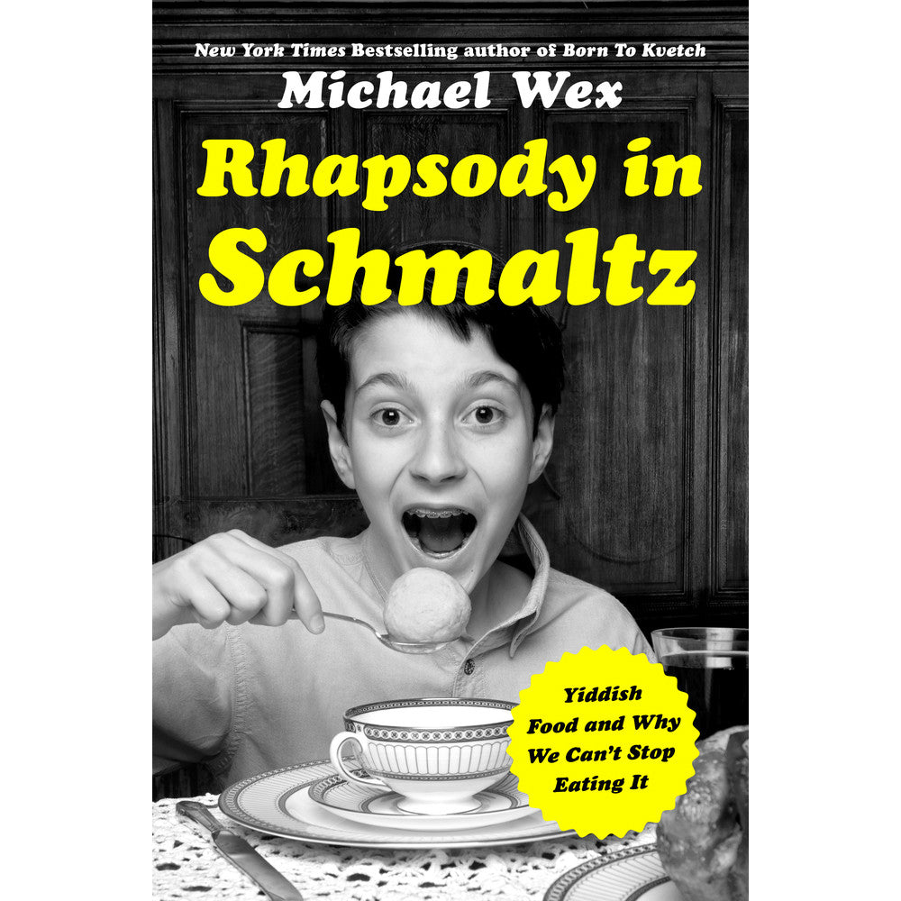Rhapsody in Schmaltz: Yiddish Food and Why We Can't Stop Eating It by Michael Wex - Jewish Gifts, Collectibles and Judaica | Reboot Shop