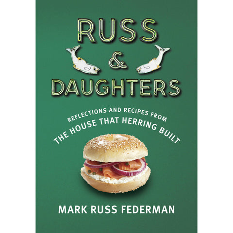Russ & Daughters: Reflections and Recipes from the House That Herring Built by Mark Russ Federman