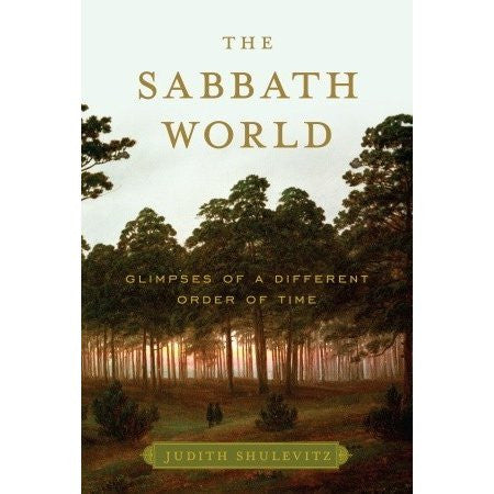 The Sabbath World: Glimpses of a Different Order of Time by Judith Shulevitz - Jewish Gifts, Collectibles and Judaica | Reboot Shop