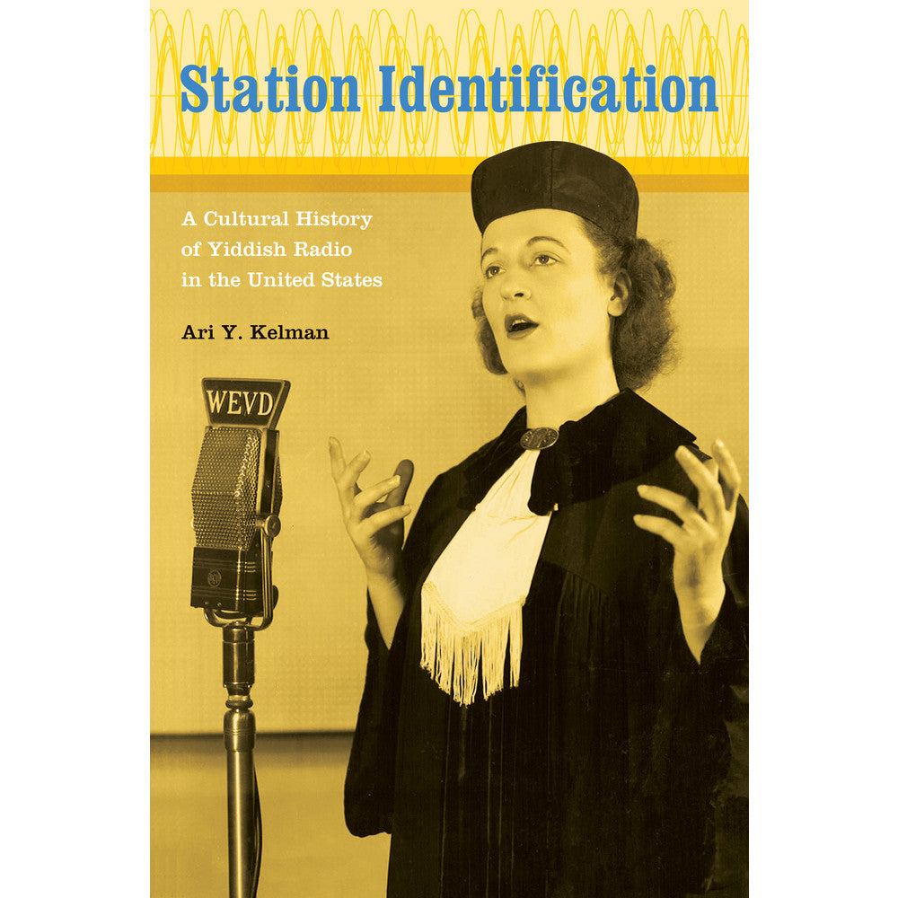 Station Identification: A Cultural History of Yiddish Radio in the United States by Ari Y. Kelman - Jewish Gifts, Collectibles and Judaica | Reboot Shop