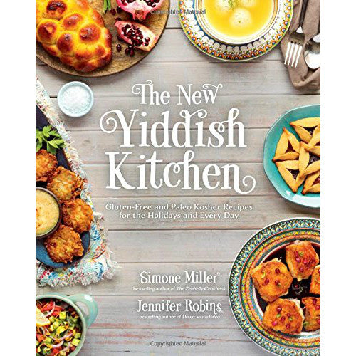 The New Yiddish Kitchen: Gluten-Free and Paleo Kosher Recipes for the Holidays and Every Day by Simone Miller and Jennifer Robins - Jewish Gifts, Collectibles and Judaica | Reboot Shop