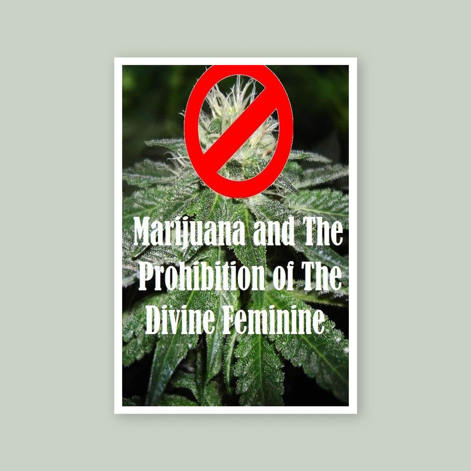 Marijuana and the prohibition of the Divine Feminine