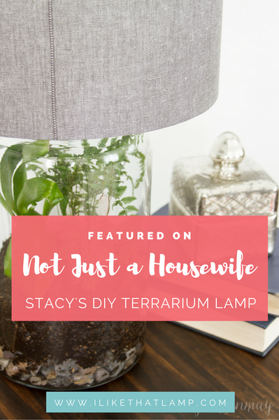 Featured On Not Just A Housewife: Stacy's Easy DIY Terrarium Lamp