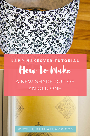 Lamp Makeover Tutorial: How to Make a New DIY Lampshade out of an Old One