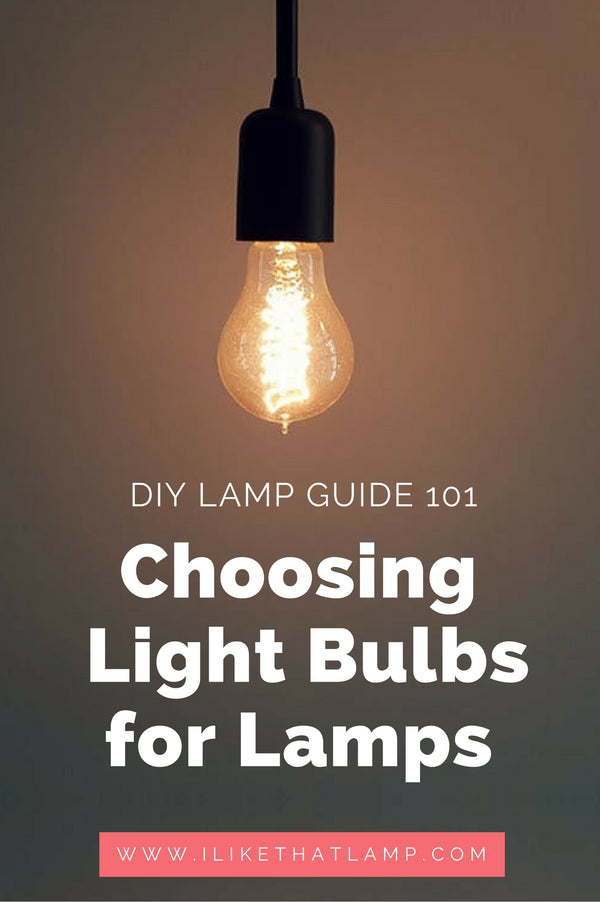 The Diy Lamp Guide 101 Choosing The Right Light Bulb Makely