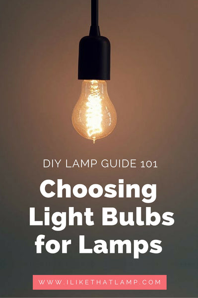 The DIY Lamp Guide 101: Choosing the Right Light Bulb