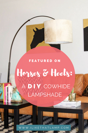 Featured on Horses & Heels: DIY Cowhide Lampshade. For tips and tutorials on making lampshades, visit www.ilikethatlamp.com