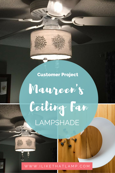 Customer Project: Maureen's DIY Ceiling Fan Shade