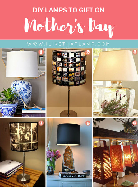 6 Types of DIY Lamps to Gift on Mother's Day - Find Tutorials & Lamp Supplies at www.ilikethatlamp.com