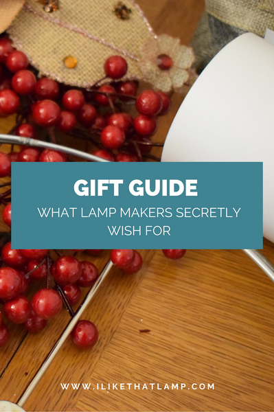 Gift Guide: What Lamp Makers Secretly Wish For - Read more at www.ilikethatlamp.com