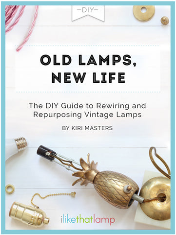 OLD LAMPS, NEW LIFE eBook: How to Bring a Vintage Lamp Back to Life - Learn more at www.ilikethatlamp.com