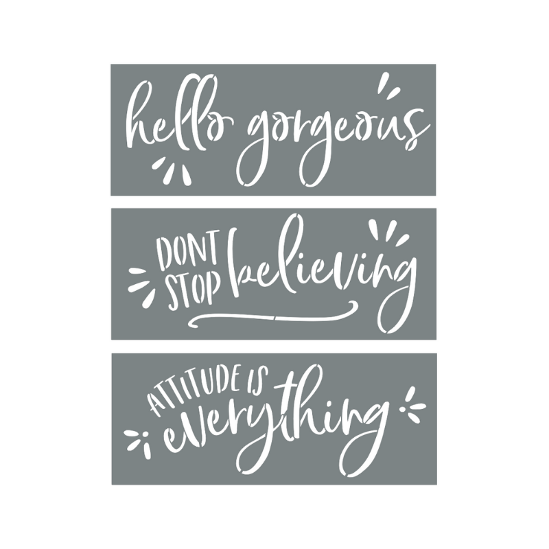 """Don't Stop Believing"" + ""Attitude is Everything"" + ""Hello Gorgeous"" Stencils"
