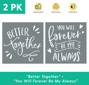 """Better Together"" + ""You Will Forever Be My Always"" Stencils"