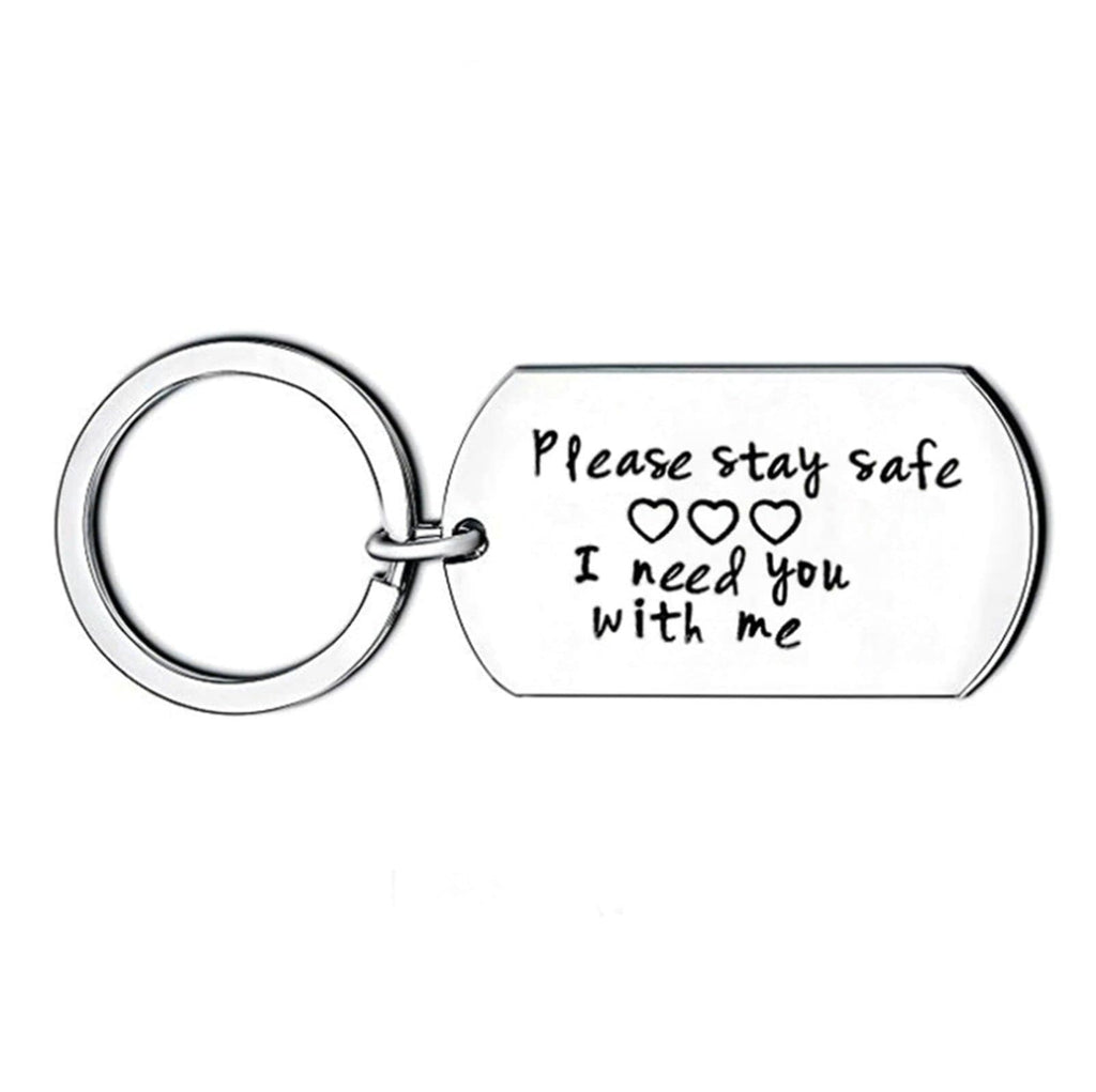 Keychains for Girlfriend Stainless Steel Jewelry Please Stay Safe I Need You With Me Silver