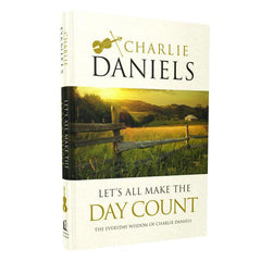 Autographed Let's All Make The Day Count - The Everyday Wisdom of Charlie Daniels
