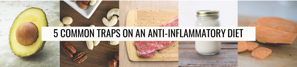 5 Common Traps on an Anti-Inflammatory Diet