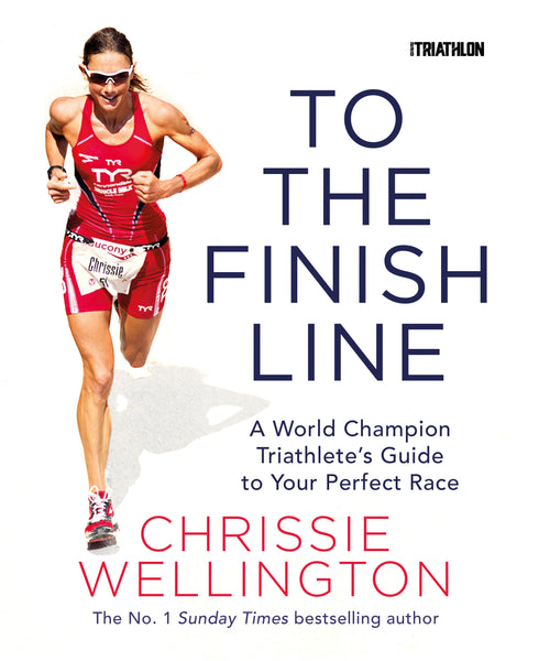 To the Finish Line: A World Champion Triathlete's Guide to Your Perfect Race - Chrissie Wellington