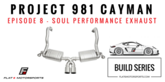 Project 981 Cayman - Soul Performance Exhaust System (Episode 8)