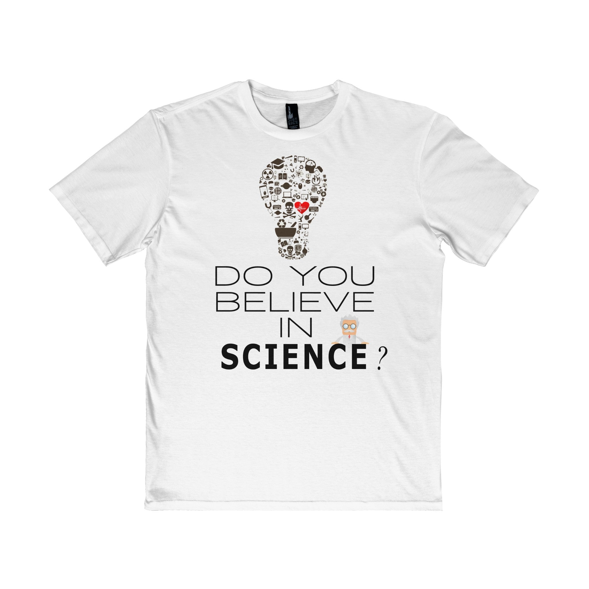 Do You Believe In Science? Perfect for Geeks And The Intrepid
