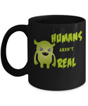 Humans Aren't Real- PERFECT MUG TELL THE TRUTH - GET IT NOW ON SALE LIMITED EDITION