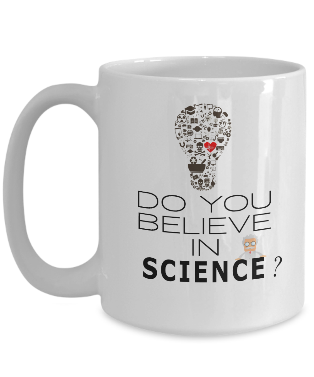 Do You Believe In Science- Perfect for Geeks- and  the intrepid