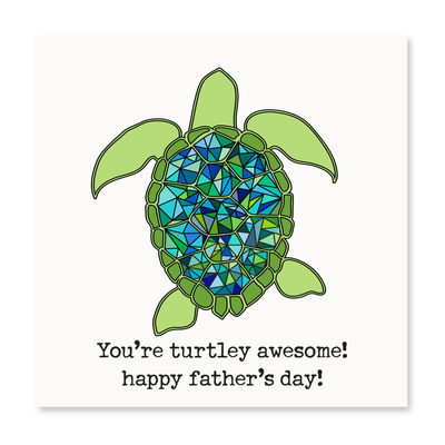 You're turtley awesome, Dad!