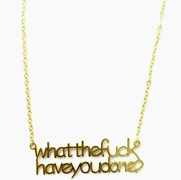 "14k Gold ""What The Fuck Have You Done?""  necklace"
