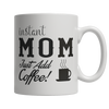 Limited Edition - Instant Mom Coffee Mug - mommyfanatic