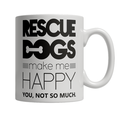 Rescue Dogs Make Me Happy Coffee Mug - mommyfanatic