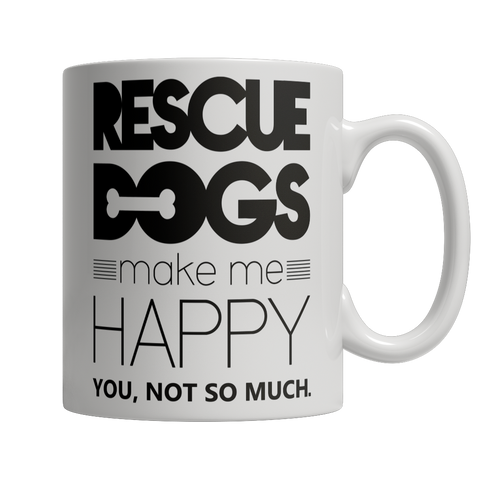 Image of Rescue Dogs Make Me Happy Coffee Mug - mommyfanatic