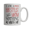 Limited Edition - I Am A Hair Stylist and A Mom Nothing Scares Me - mommyfanatic