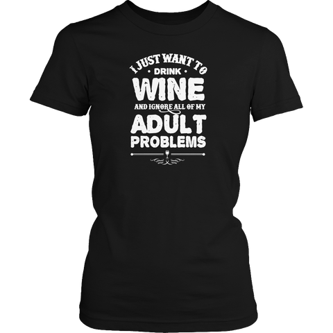 Image of Drink Wine And Ignore Adult Problems Tshirt - mommyfanatic