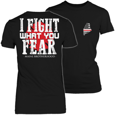 I fight what you fear Maine Brotherhood Tshirt - mommyfanatic