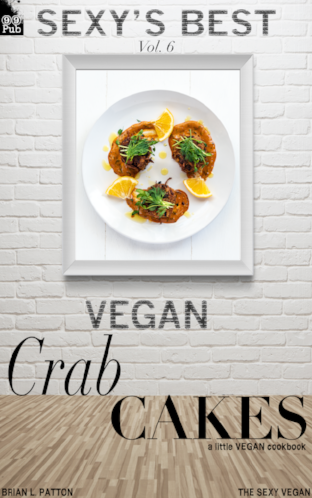 Sexy's Best, Vol. 6: Vegan Crab Cakes