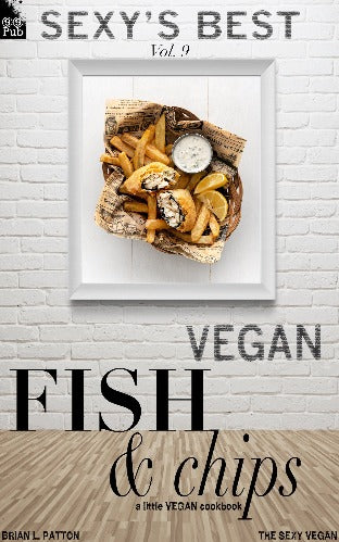 Sexy's Best, Vol. 9: Vegan Fish & Chips